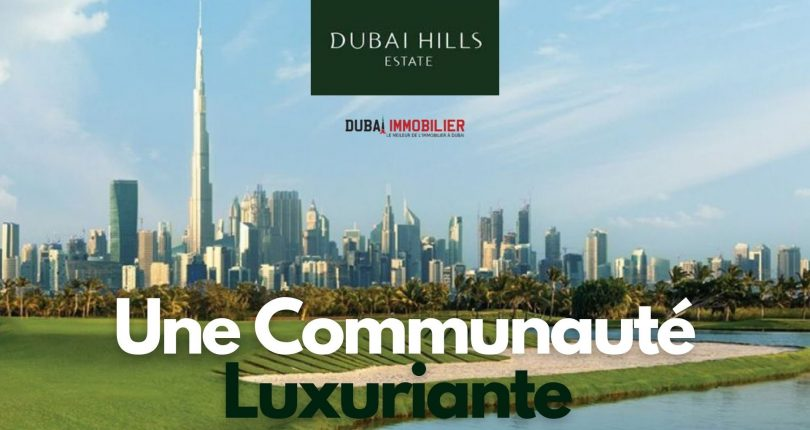 Dubai Hills Estate, une communauté exclusive et luxuriante de Dubaï
